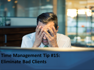 Time Management Tip 15 Eliminate Bad Clients