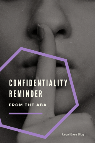 Confidentiality Reminder from the ABA: Lawyer bloggers and social media users must heed these confidentiality rules